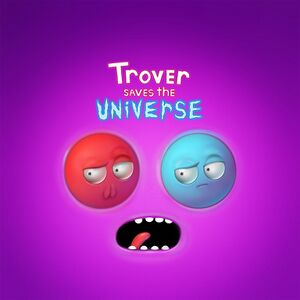 Trover-saves-the-universe.jpg