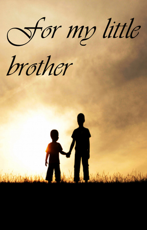 Cover image for For my little brother. Two brothers are standing atop a hill, facing into the sunset. They are holding hands. The name of the story is written across the top of the image.