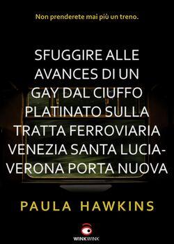 Copertina nonlibri Sfuggire alle avances di un gay dal ciuffo platinato sulla tratta ferroviaria Venezia Santa Lucia - Verona Porta Nuova.jpg