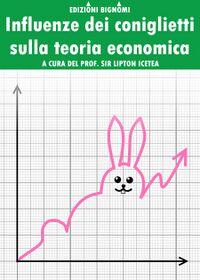 Copertina nonlibri influenze dei coniglietti sulla teoria economica.jpg